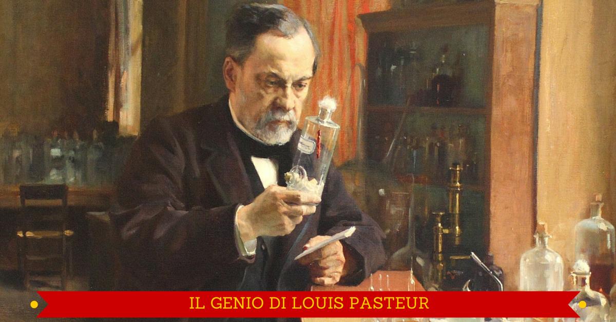 IL GENIO DI LOUIS PASTEUR