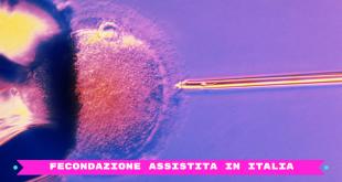 FECONDAZIONE ASSISTITA IN ITALIA