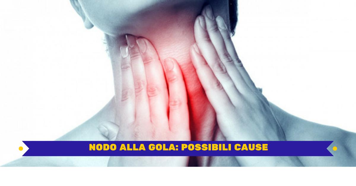 NODO ALLA GOLA- POSSIBILI CAUSE