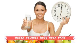 dieta veloce- ecco cosa fare