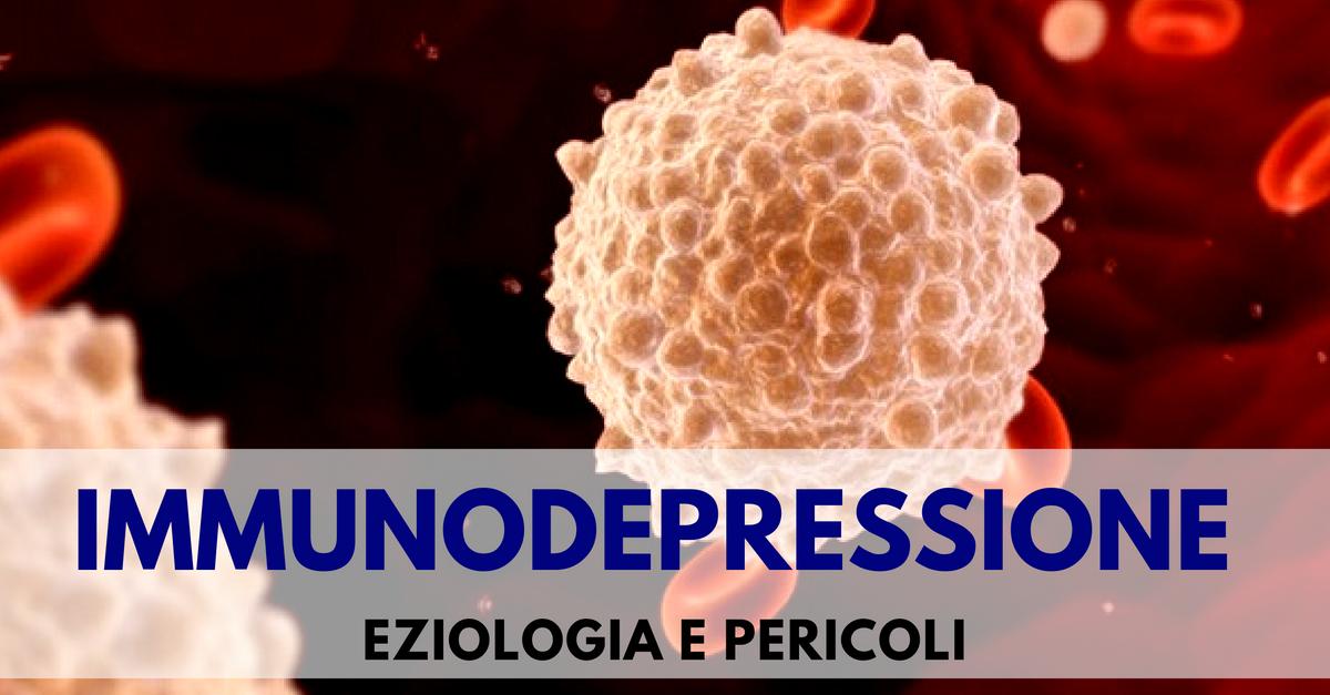 Immunodepressione: eziologia e pericoli