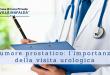 Tumore prostatico, l'importanza della visita urologica - Casa di Cura Privata Villa Mafalda di Roma