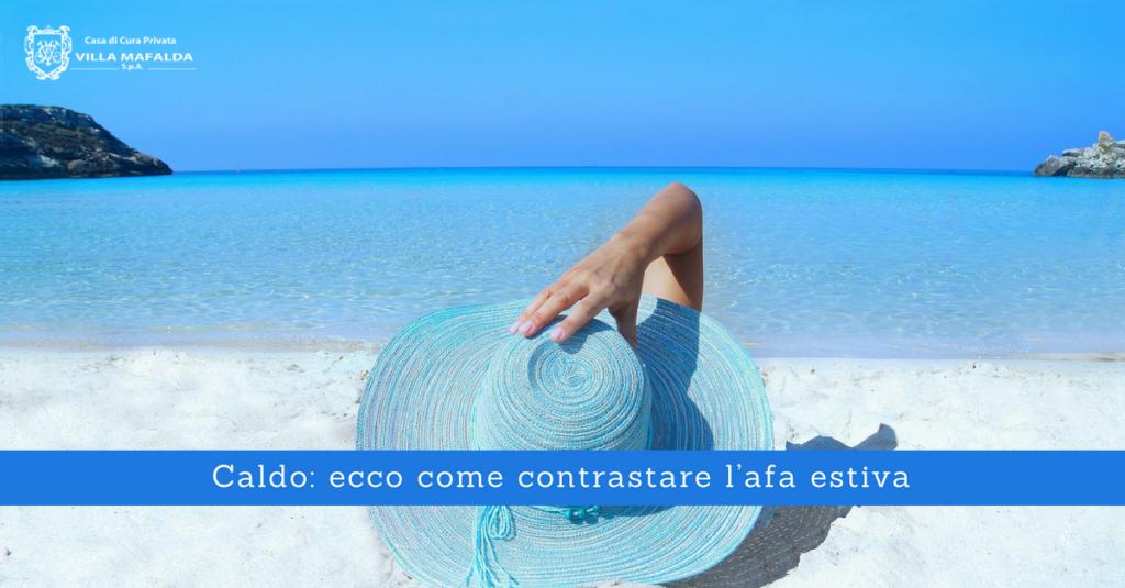 Caldo, ecco come contrastare l'afa estiva - Casa di Cura Villa Mafalda di Roma - Villa Mafalda Blog