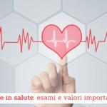 Cuore in salute, esami e valori importanti - Casa di Cura Villa Mafalda di Roma - Villa Mafalda Blog