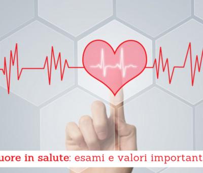 Cuore in salute: esami e valori importanti