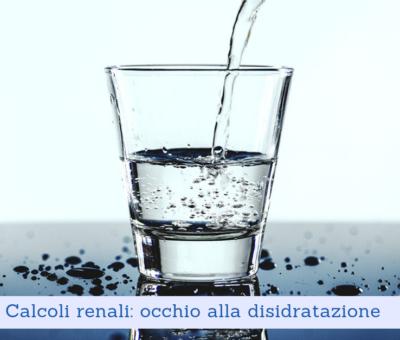 Calcoli renali: occhio alla disidratazione