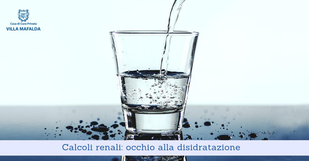 Calcoli renali, occhio alla disidratazione - Casa di Cura Villa Mafalda di Roma - Villa Mafalda Blog