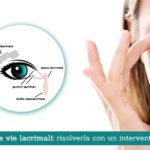 Ostruzione delle vie lacrimali, risolverla con un intervento mini invasivo - Casa di Cura Villa Mafalda di Roma - Villa Mafalda Blog