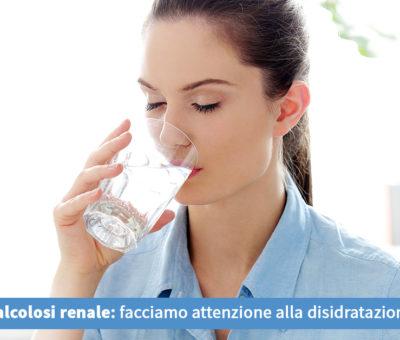Calcolosi renale: facciamo attenzione alla disidratazione