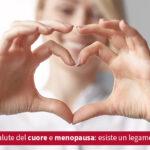Salute del cuore e menopausa, esiste un legame - Casa di Cura Villa Mafalda di Roma - Villa Mafalda Blog