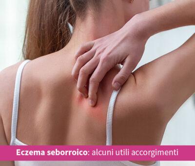 Eczema seborroico: alcuni utili accorgimenti